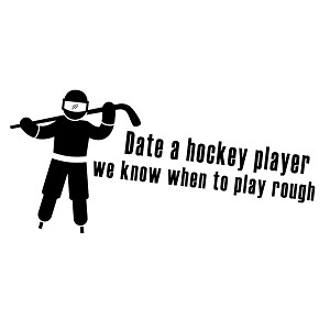 Funny Date a Hockey Player Play Rough Vinyl Sticker Car Decal