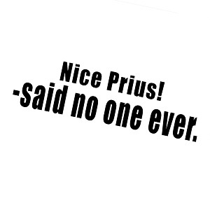 Nice Prius Said No One Ever Funny JDM Vinyl Sticker Car Decal