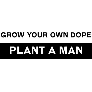Funny Grow Your Own Dope Plant a Man Vinyl Sticker Car Decal
