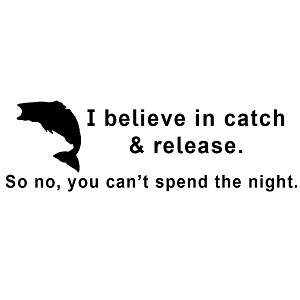 I Believe in Catch and Release You Can't Spend the Night Funny Vinyl Sticker Car Decal