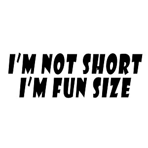 I'm Not Short I'm Fun Size Funny Short Person Vinyl Sticker Car Decal
