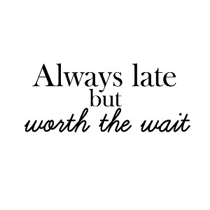 "Always Late But Worth The Wait 6"" Vinyl Car Decal"