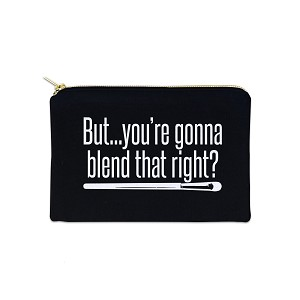 But You're Gonna Blend That Right 12 oz Cosmetic Makeup Cotton Canvas Bag