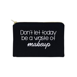 Don't Let Today Be A Waste Of Makeup 12 oz Cosmetic Makeup Cotton Canvas Bag