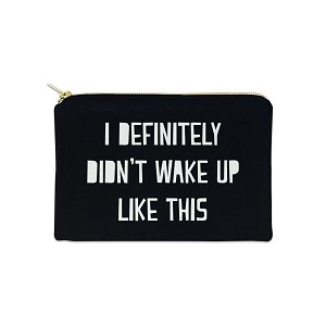 I Definitely Didn't Wake Up Like This 12 oz Cosmetic Makeup Cotton Canvas Bag