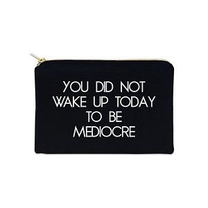 You Did Not Wake Up Today To Be Mediocre 12 oz Cosmetic Makeup Cotton Canvas Bag