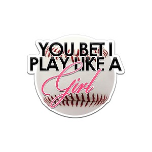 You Bet I Play Like A Girl Baseball Color Vinyl Sports Car Laptop Sticker - 6""