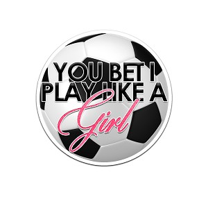 You Bet I Play Like A Girl Soccer Ball Color Vinyl Sports Car Laptop Sticker - 6""