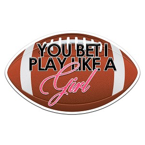 You Bet I Play Like A Girl Football Color Vinyl Sports Car Laptop Sticker - 6""