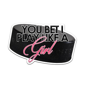You Bet I Play Like A Girl Hockey Color Vinyl Sports Car Laptop Sticker - 6""