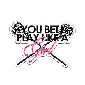 You Bet I Play Like A Girl Lacrosse Color Vinyl Sports Car Laptop Sticker - 6""