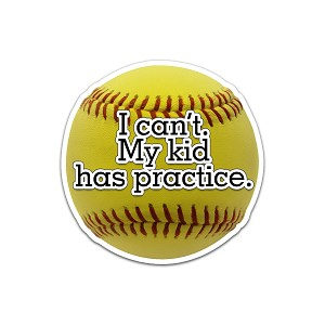 I Can't My Kid Has Practice Softball Color Vinyl Sports Car Laptop Sticker - 6""