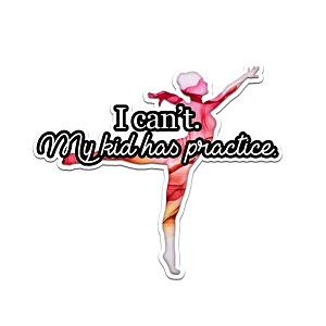 I Can't My Kid Has Practice Abstract Dance Smoke Color Vinyl Sports Car Laptop Sticker - 6""