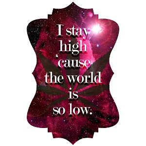 I Stay High Cause The World Is So Low Space Galaxy Weed Pot Smoking Sticker 4""