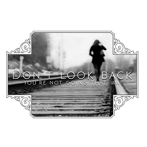 Don't Look Back You're Not Going That Way Inspirational Quote Sticker 5""