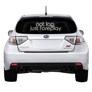 "Not Lag Just Foreplay Rear Windshield Outdoor Vinyl Decal Sticker - 19"" wide x 6"" tall"