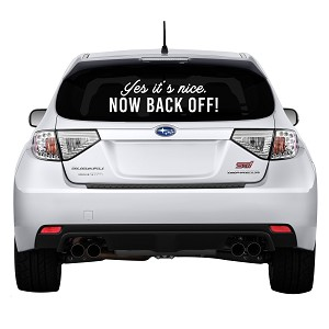"Yes It's Nice Now Back Off! Rear Windshield Outdoor Vinyl Decal Sticker - 19"" wide x 6"" tall"