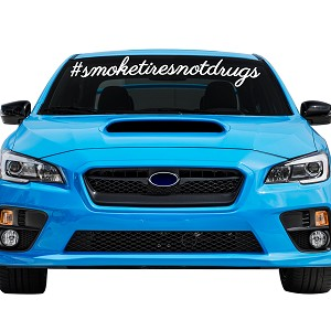 "Smoke Tires Not Drugs Car Windshield Banner Decal Sticker  - 6"" tall x  39"" wide"
