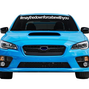 "May The Downforce Be With You Car Windshield Banner Decal Sticker  - 4"" tall x  44"" wide"