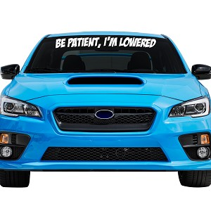 "Be Patient I'm Lowered Car Windshield Banner Decal Sticker  - 5"" tall x  44"" wide"