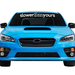 "Slower Than Yours Car Windshield Banner Decal Sticker  - 5"" tall x  33"" wide"