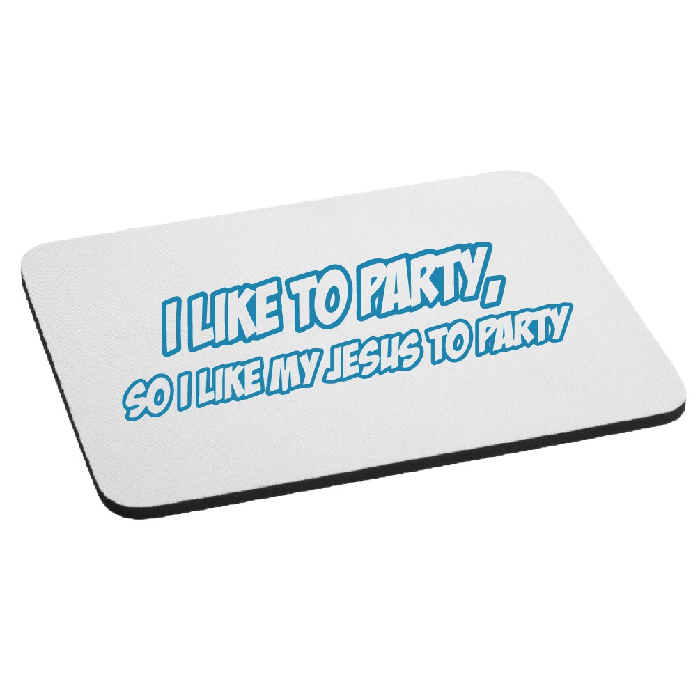 Funny Cal Naughton Jr I Like My Jesus to Party Mouse Pad
