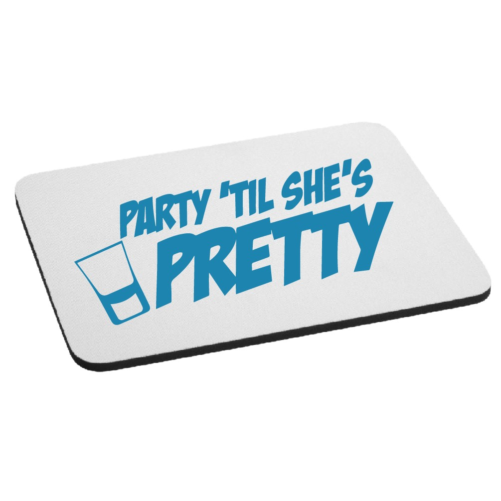 Party Till She's Pretty Funny Booze Mouse Pad