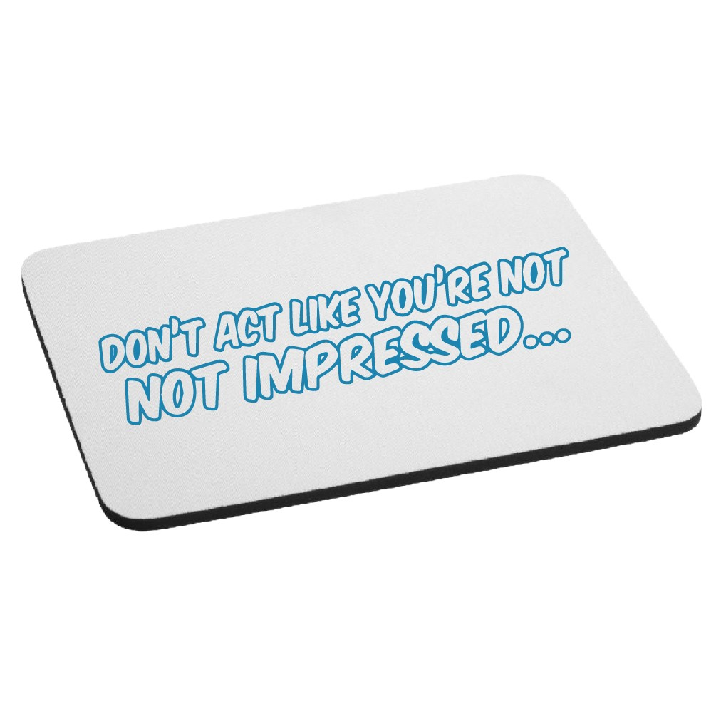 Ron Burgundy Quote Don't Act Like You're Not Impressed Mouse Pad