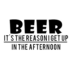 Beer It's the Reason I Get Up Funny Vinyl Sticker Car Decal