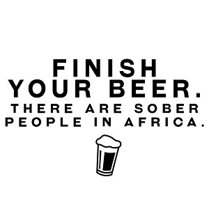 Funny Finish Your Beer Sober People in Africa Vinyl Sticker Car Decal