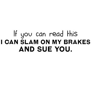 If You Can Read This I Can Slam on My Brakes and Sue You Funny Vinyl Sticker Car Decal