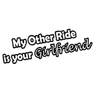 Funny JDM My Other Ride is Your Girlfriend Vinyl Sticker Car Decal