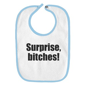 Surprise Bitches! Funny Parody Infant Baby Bib
