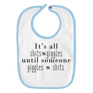 It's All Shits&Giggles Until Someone Giggles&Shits Funny Parody Infant Baby Bib
