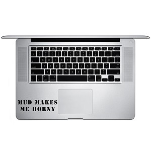 Mud Makes Me Horny Off Roading Jeep Truck Vinyl Sticker Laptop Keyboard  Inside Corner iPhone Cell Decal