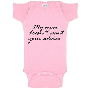 My Mom Doesn't Want Your Advice Funny Baby Bodysuit Infant