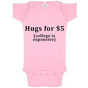Hugs For 5 Dollars College Is Expensive Funny Baby Bodysuit Infant