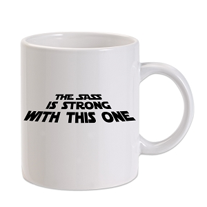 The Sass Is Strong With This One 11 oz. Novelty Coffee Mug