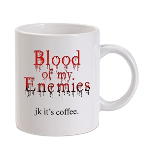 Blood Of My Enemies JK It's Coffee 11 oz. Novelty Coffee Mug