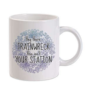 Hey There Trainwreck This Isn't Your Station 11 oz. Novelty Coffee Mug
