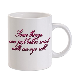 Some Things Better Said With Eye Roll 11 oz. Novelty Coffee Mug