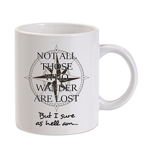 Not All Those Who Wander Are Lost But I Sure As Hell Am 11 oz. Novelty Coffee Mug