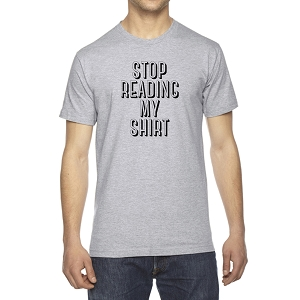 Stop Reading My Shirt Men's Crew Neck Cotton T-Shirt