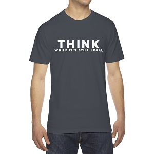 Think While It's Still Legal Funny Men's Crew Neck Cotton T-Shirt