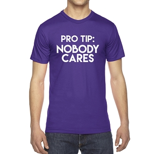 Pro Tip Nobody Cares Men's Crew Neck Cotton T-Shirt