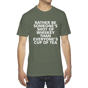 Rather Be Someone's Shot Of Whiskey Than Everyone's Cup Of Tea Men's Crew Neck Cotton T-Shirt