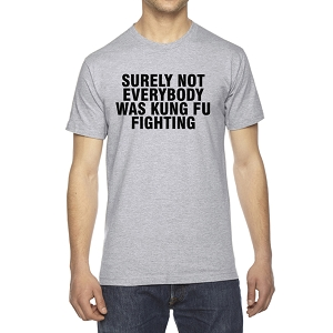 Surely Not Everybody Was Kung Fu Fighting Men's Crew Neck Cotton T-Shirt