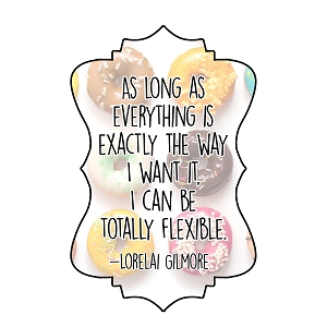 As Long As Everthing Is Exactly The Way I Want I'm Totally Flexible Gilmore Lorelai Quote Sticker 4