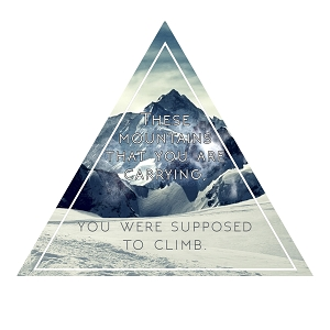 These Mountains That You Are Carrying You Were Supposed To Climb Inspirational Quote Sticker 4