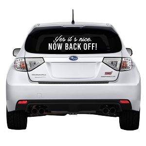 Yes It's Nice Now Back Off! Rear Windshield Outdoor Vinyl Decal Sticker - 19